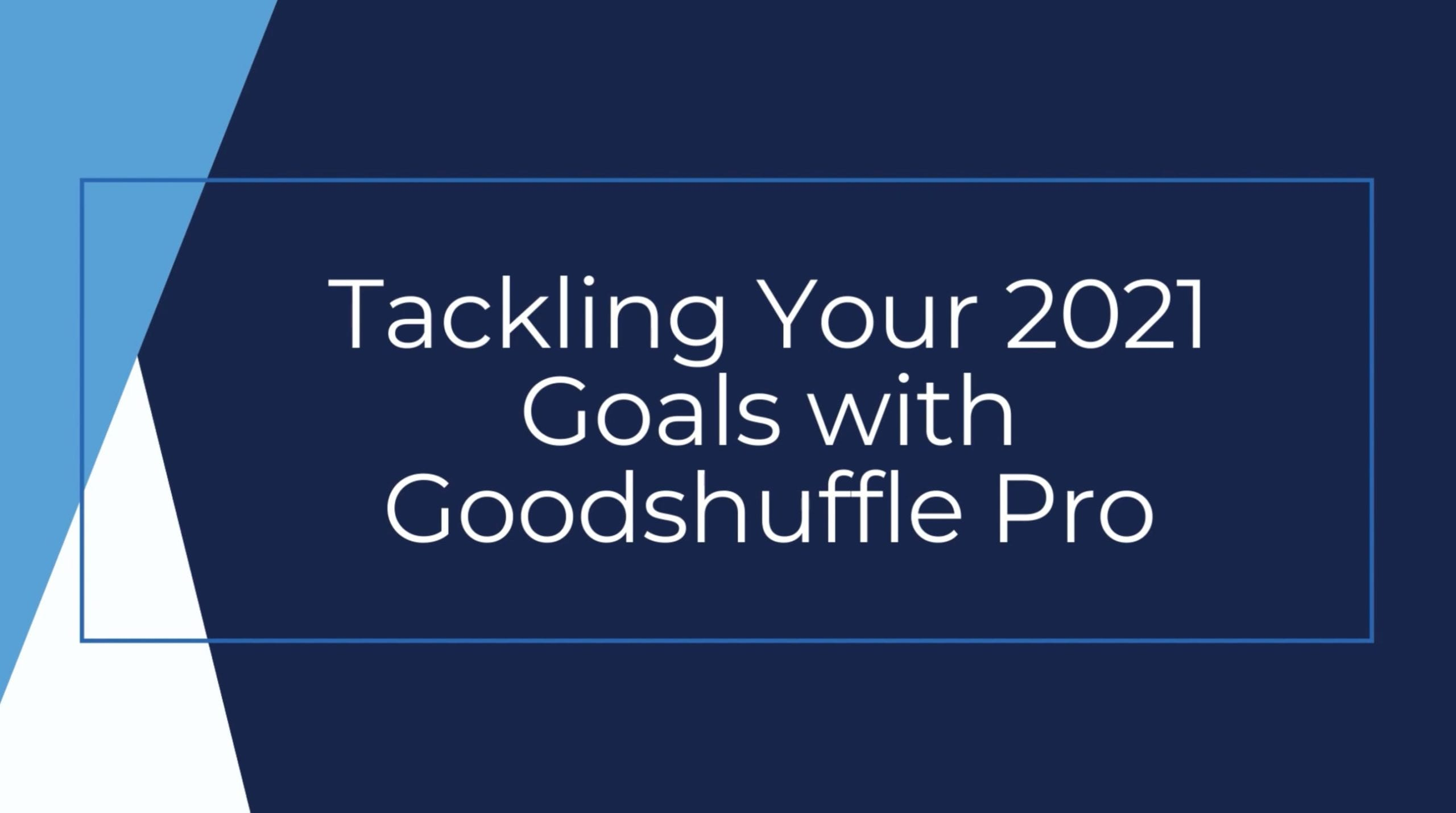 Tackling your 2021 goals with Goodshuffle Pro webinar